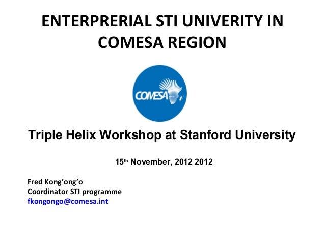 ENTERPRERIAL STI UNIVERITY IN         COMESA REGIONTriple Helix Workshop at Stanford University                       15th...