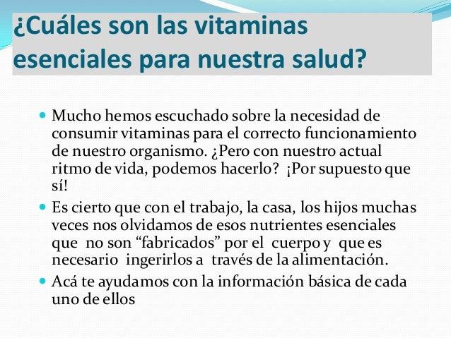 ¿Cuáles son las vitaminasesenciales para nuestra salud? Mucho hemos escuchado sobre la necesidad deconsumir vitaminas par...