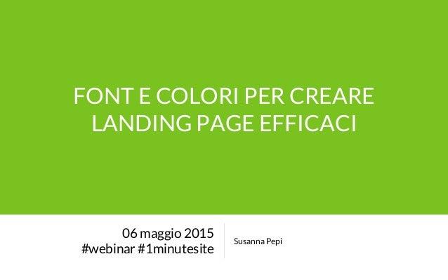 FONT E COLORI PER CREARE LANDING PAGE EFFICACI 06 maggio 2015 #webinar #1minutesite Susanna Pepi