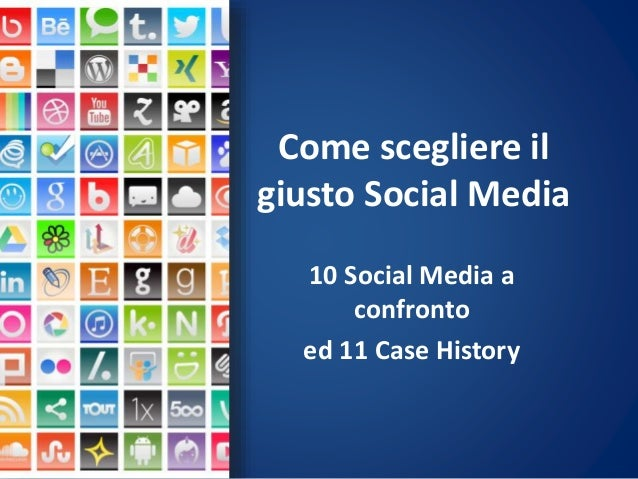 Come scegliere il giusto Social Media 10 Social Media a confronto ed 11 Case History