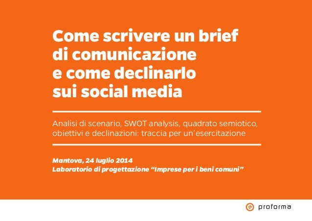 Come scrivere un brief di comunicazione e come declinarlo sui social media Mantova, 24 luglio 2014 Laboratorio di progetta...