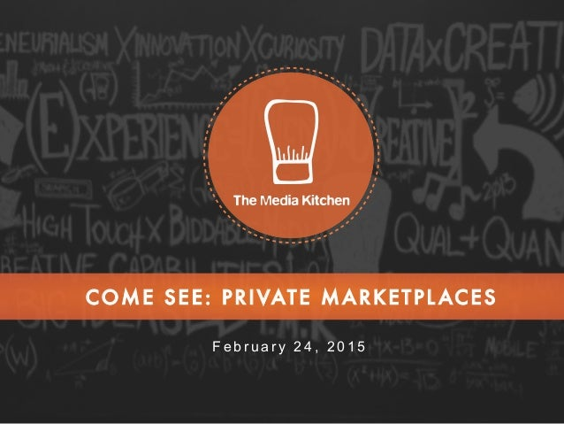 COME SEE: PRIVATE MARKETPL ACES F e b r u a r y 2 4 , 2 0 1 5
