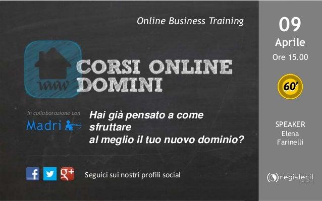 DOMAINS & ADVERTISING Strategie di vendita per i Rivenditori Register.it 09 Aprile Ore 15.00 SPEAKER Elena Farinelli Segui...