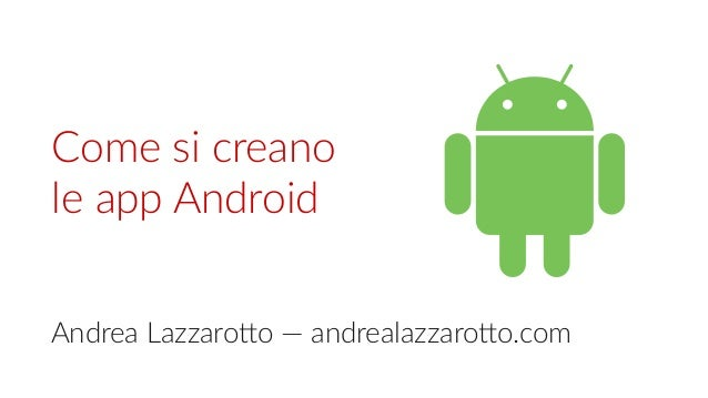 Come si creano le app Android Andrea Lazzarotto — andrealazzarotto.com