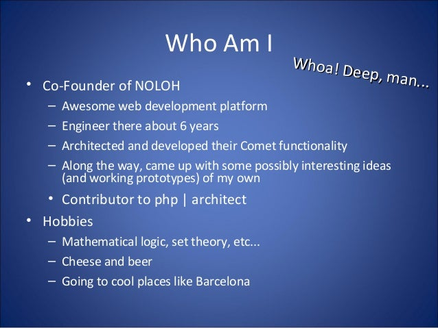 Who Am I • Co-Founder of NOLOH – Awesome web development platform – Engineer there about 6 years – Architected and develop...