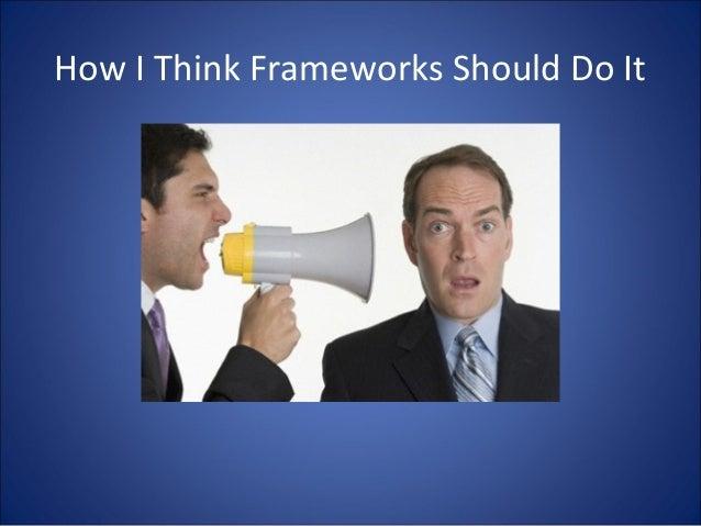 How I Think Frameworks Should Do It