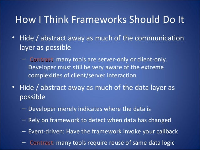 How I Think Frameworks Should Do It • Hide / abstract away as much of the communication layer as possible – ContrastContra...