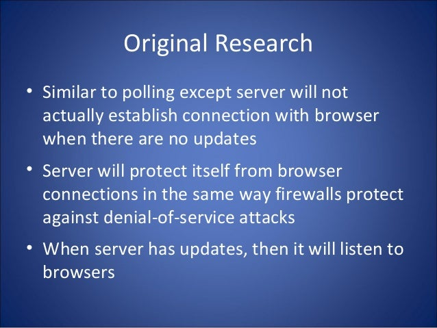Original Research • Similar to polling except server will not actually establish connection with browser when there are no...