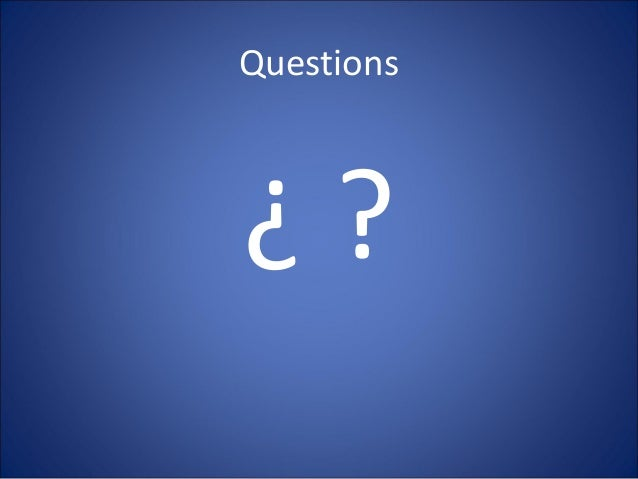 Questions ¿ ?
