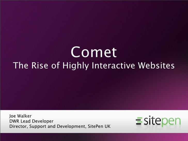 Comet  The Rise of Highly Interactive Websites     Joe Walker DWR Lead Developer Director, Support and Development, SitePe...