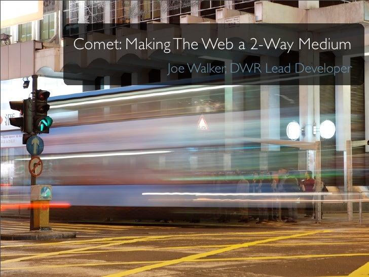Comet: Making The Web a 2-Way Medium             Joe Walker, DWR Lead Developer