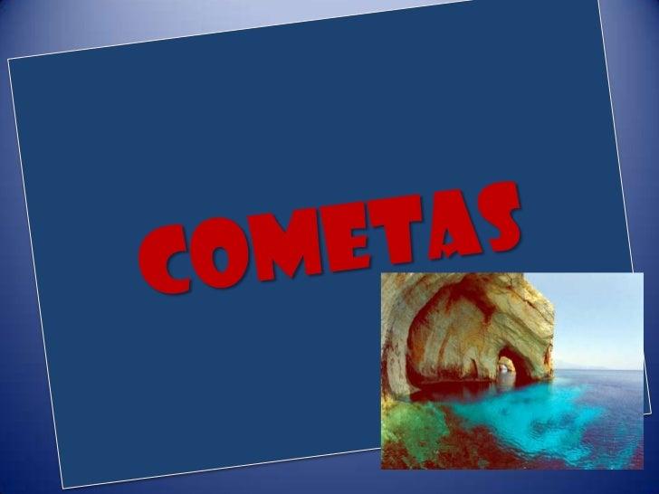 Cometa (astronomía) (del latín stella cometa,'estrella con cabellera'), cuerpo celeste de hielo yroca, relativamente peque...