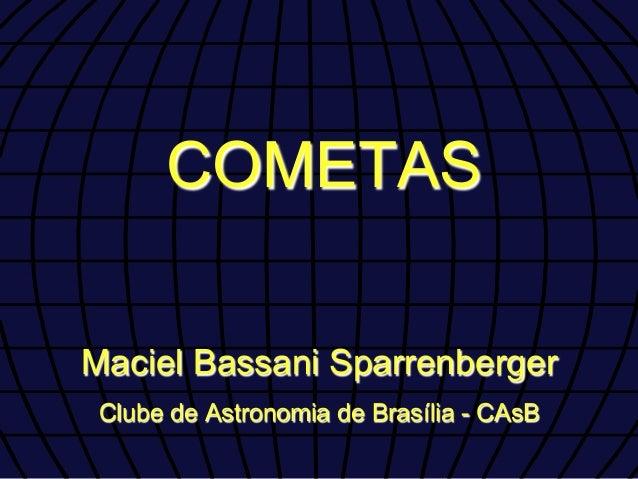 COMETASMaciel Bassani Sparrenberger Clube de Astronomia de Brasília - CAsB