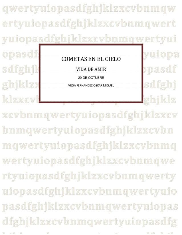 COMETAS EN EL CIELO VIDA DE AMIR 20 DE OCTUBRE VEGA FERNANDEZ OSCAR MIGUEL  0  COMETAS EN EL CIELO