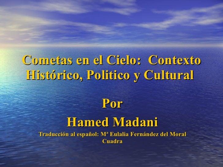 Cometas en el Cielo:  Contexto Histórico, Politico y Cultural  Por Hamed Madani Traducción al español: Mª Eulalia Fernánde...