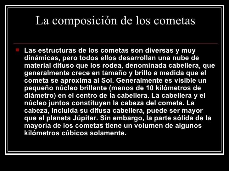 La composición de los cometas <ul><li>Las estructuras de los cometas son diversas y muy dinámicas, pero todos ellos desarr...