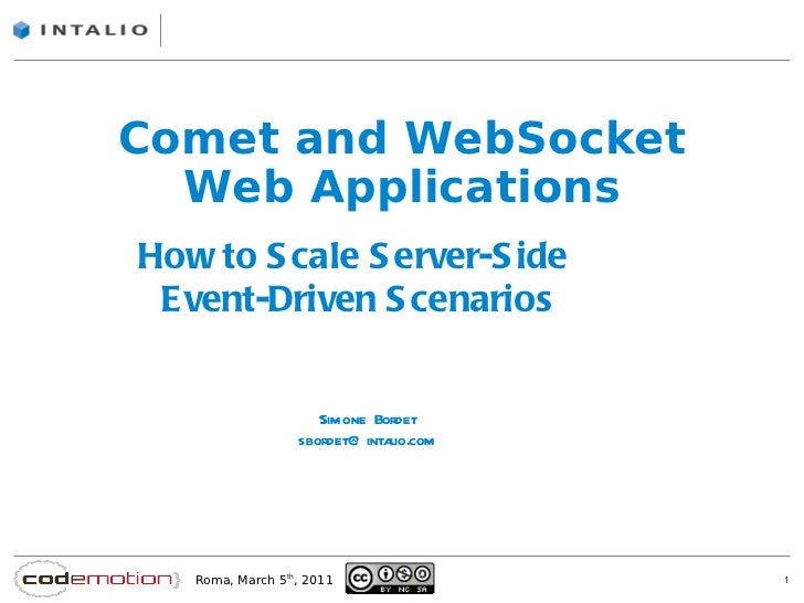 Comet and WebSocket Web Applications Simone Bordet [email_address] How to Scale Server-Side  Event-Driven Scenarios
