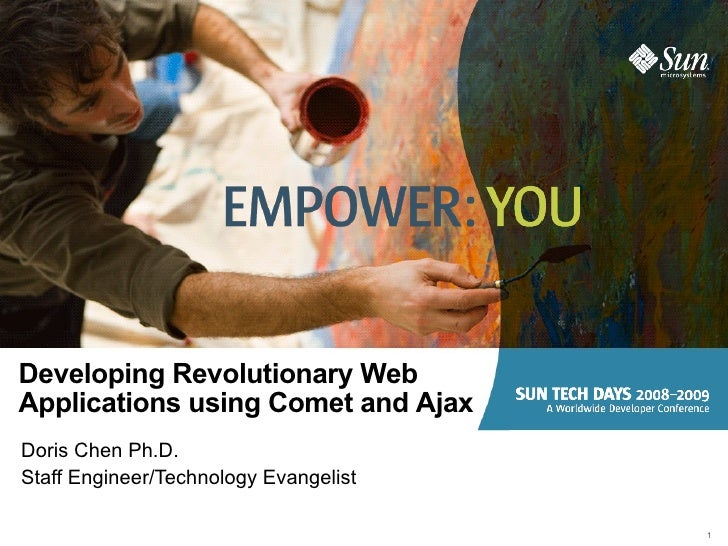 Developing Revolutionary Web Applications using Comet and Ajax Doris Chen Ph.D. Staff Engineer/Technology Evangelist      ...
