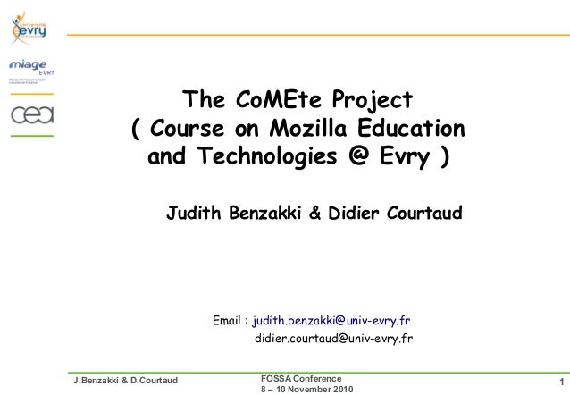 1FOSSA Conference 8 – 10 November 2010 J.Benzakki & D.Courtaud The CoMEte Project ( Course on Mozilla Education and Techno...
