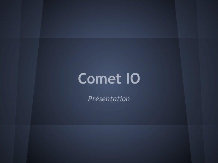 Comet IO Présentation