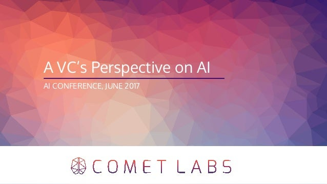 A VC's Perspective on AI AI CONFERENCE, JUNE 2017