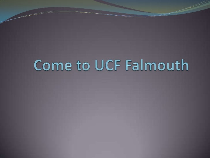 Come to UCF Falmouth<br />