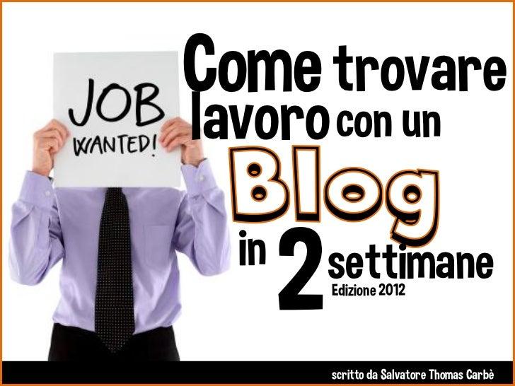 Come trovarelavoro con un  in       2   settimane           Edizione 2012           scritto da Salvatore Thomas Carbè