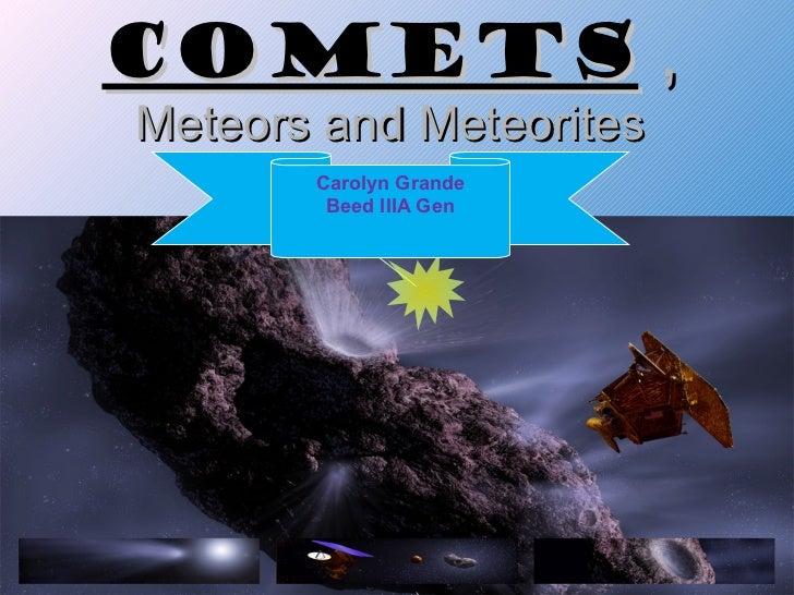 COMETS ,Meteors and Meteorites       Carolyn Grande        Beed IIIA Gen