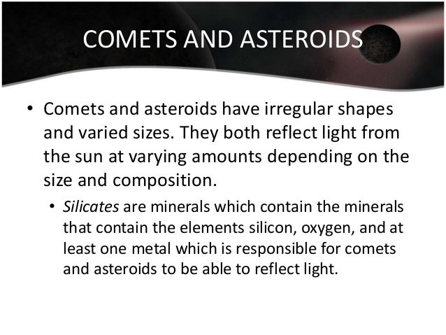 COMETS AND ASTEROIDS • Comets and asteroids have irregular shapes and varied sizes. They both reflect light from the sun a...