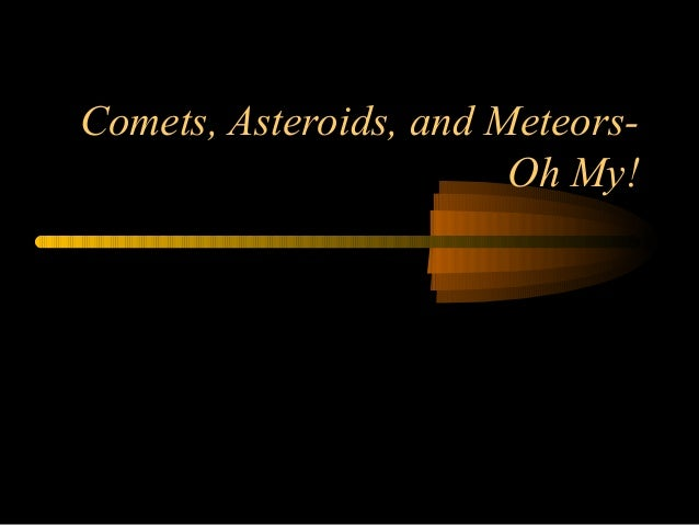Comets, Asteroids, and Meteors-Oh My!
