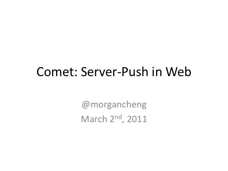 Comet: Server-Push in Web<br />@morgancheng<br />March 2nd, 2011<br />