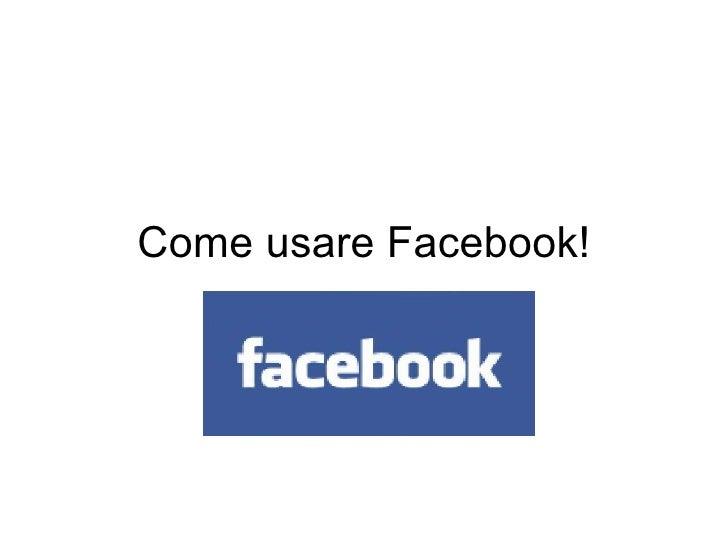 Come usare Facebook!