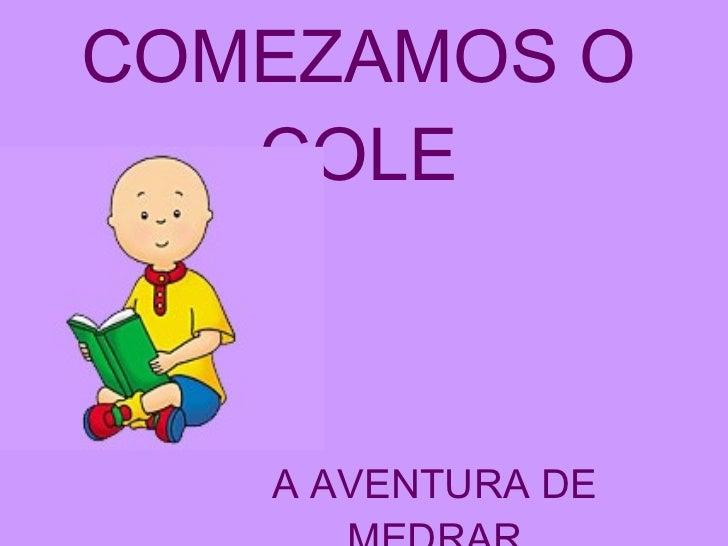 COMEZAMOS O COLE A AVENTURA DE MEDRAR