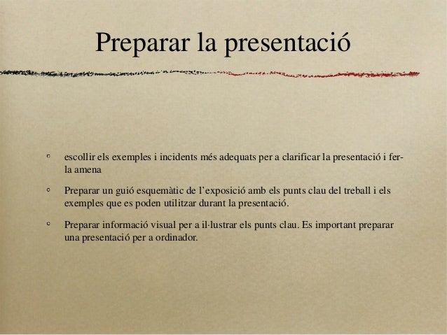 Preparar la presentacióescollir els exemples i incidents més adequats per a clarificar la presentació i fer-la amenaPrepar...