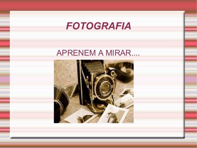 FOTOGRAFIA APRENEM A MIRAR....
