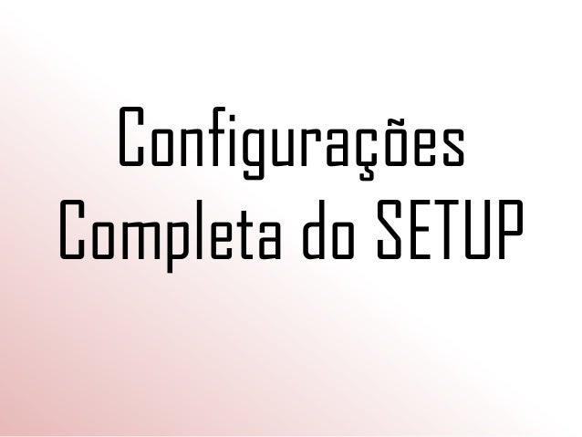 Configurações Completa do SETUP