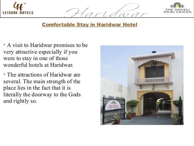 Comfortable Stay in Haridwar Hotel ➢ A visit to Haridwar promises to be very attractive especially if you were to stay in ...