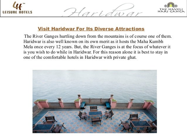 Visit Haridwar For Its Diverse Attractions The River Ganges hurtling down from the mountains is of course one of them. Har...