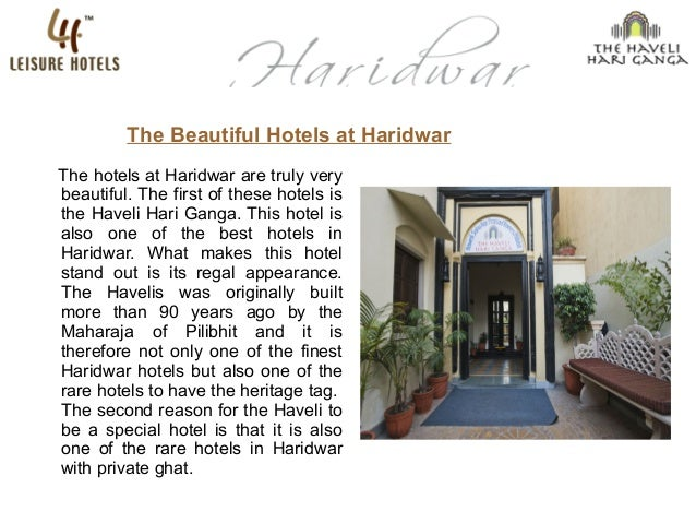 The hotels at Haridwar are truly very beautiful. The first of these hotels is the Haveli Hari Ganga. This hotel is also on...
