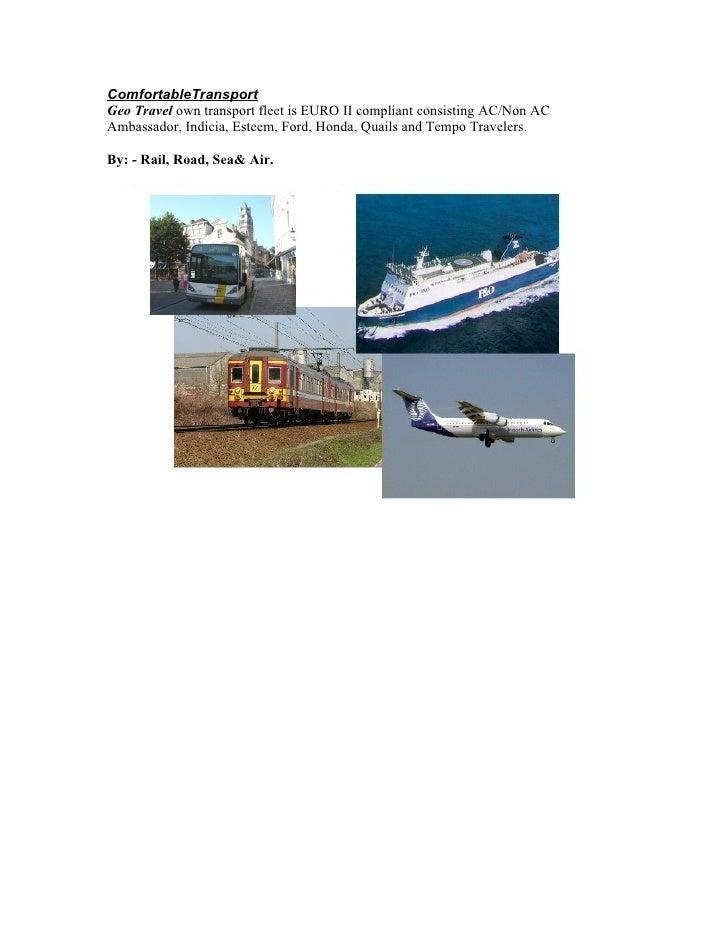 ComfortableTransport Geo Travel own transport fleet is EURO II compliant consisting AC/Non AC Ambassador, Indicia, Esteem,...