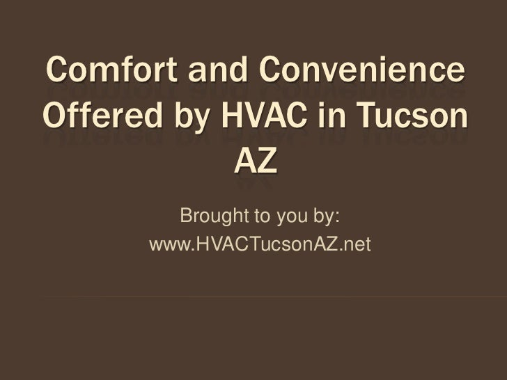 Comfort and ConvenienceOffered by HVAC in Tucson            AZ        Brought to you by:      www.HVACTucsonAZ.net