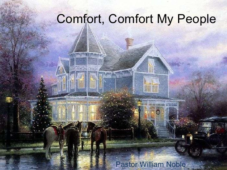 Comfort, Comfort My People         Pastor William Noble