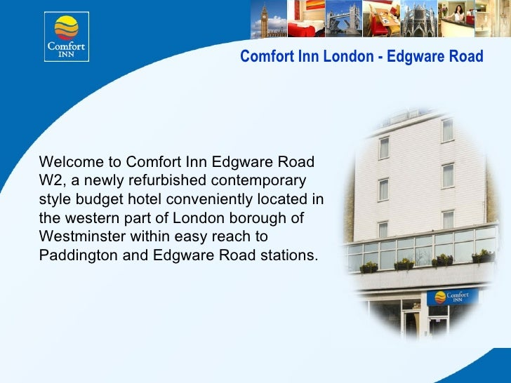 Comfort Inn London - Edgware Road Welcome to Comfort Inn Edgware Road W2, a newly refurbished contemporary style budget ho...