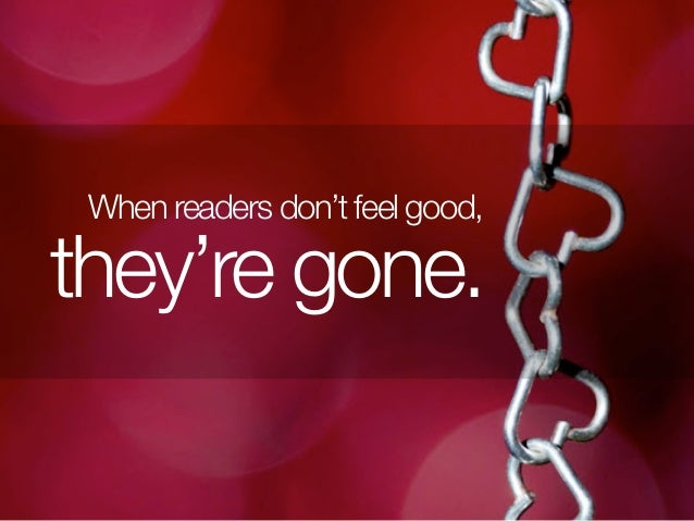 When readers don't feel good, they're gone.