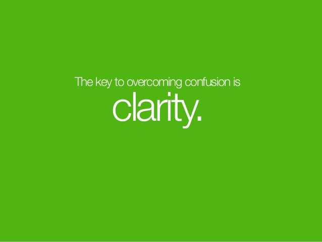 The key to overcoming confusion is clarity.