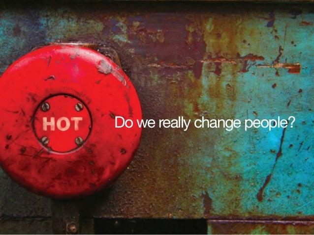 Do we really change people?