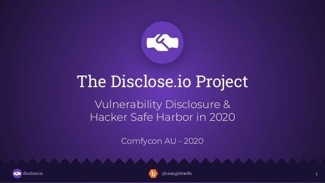 disclose.io @caseyjohnellisdisclose.io @caseyjohnellis The Disclose.io Project Vulnerability Disclosure & Hacker Safe Harb...
