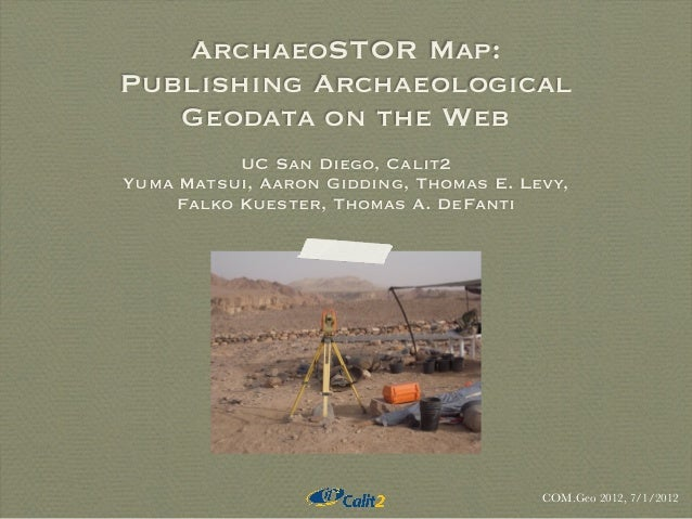 ArchaeoSTOR Map: Publishing Archaeological Geodata on the Web UC San Diego, Calit2 Yuma Matsui, Aaron Gidding, Thomas E. L...