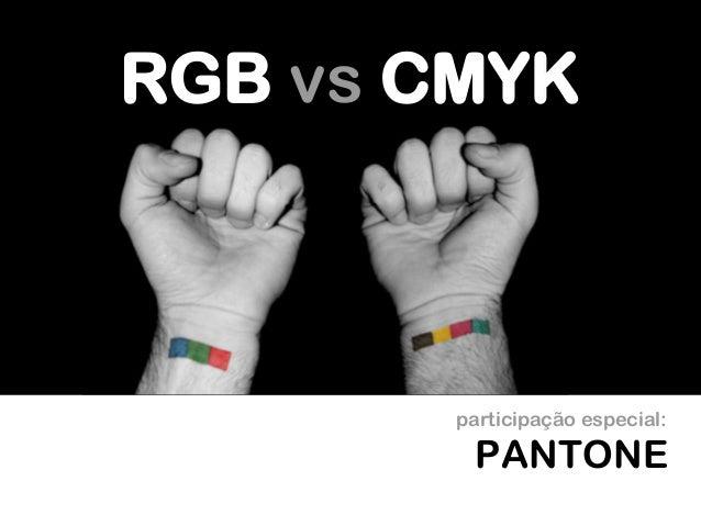 RGB vs CMYK PANTONE participação especial: