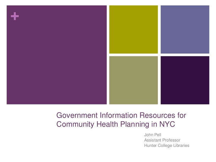 +    Government Information Resources for    Community Health Planning in NYC                            John Pell        ...